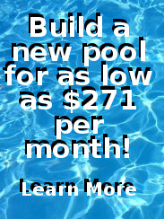 BUILD A NEW POOL FOR AS LOW AS $271 PER MONTH!